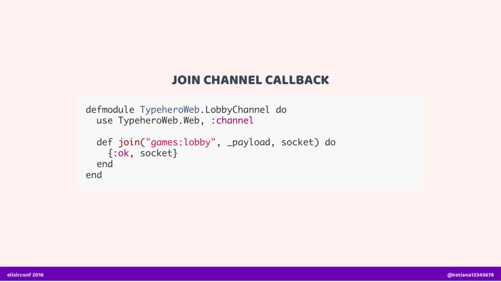 JOIN CHANNEL CALLBACK defmodule TypeheroWeb.Lob...