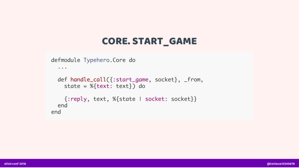 CORE. START_GAME defmodule Typehero.Core do ......