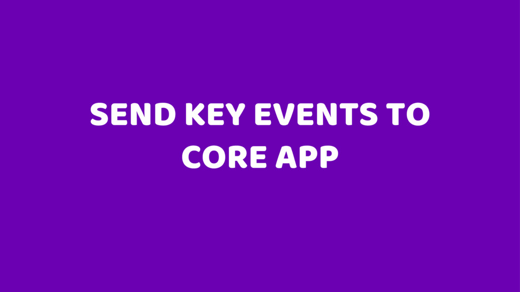 SEND KEY EVENTS TO CORE APP