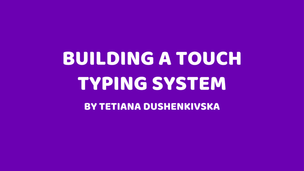 BUILDING A TOUCH TYPING SYSTEM BY TETIANA DUSHE...
