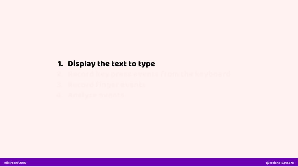 1. Display the text to type elixirconf 2016 @te...