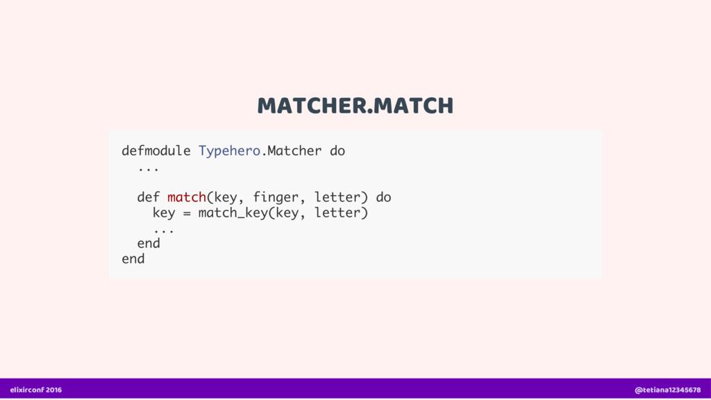 MATCHER.MATCH defmodule Typehero.Matcher do ......