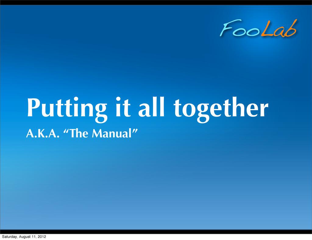 "FooLab Putting it all together A.K.A. ""The Manu..."