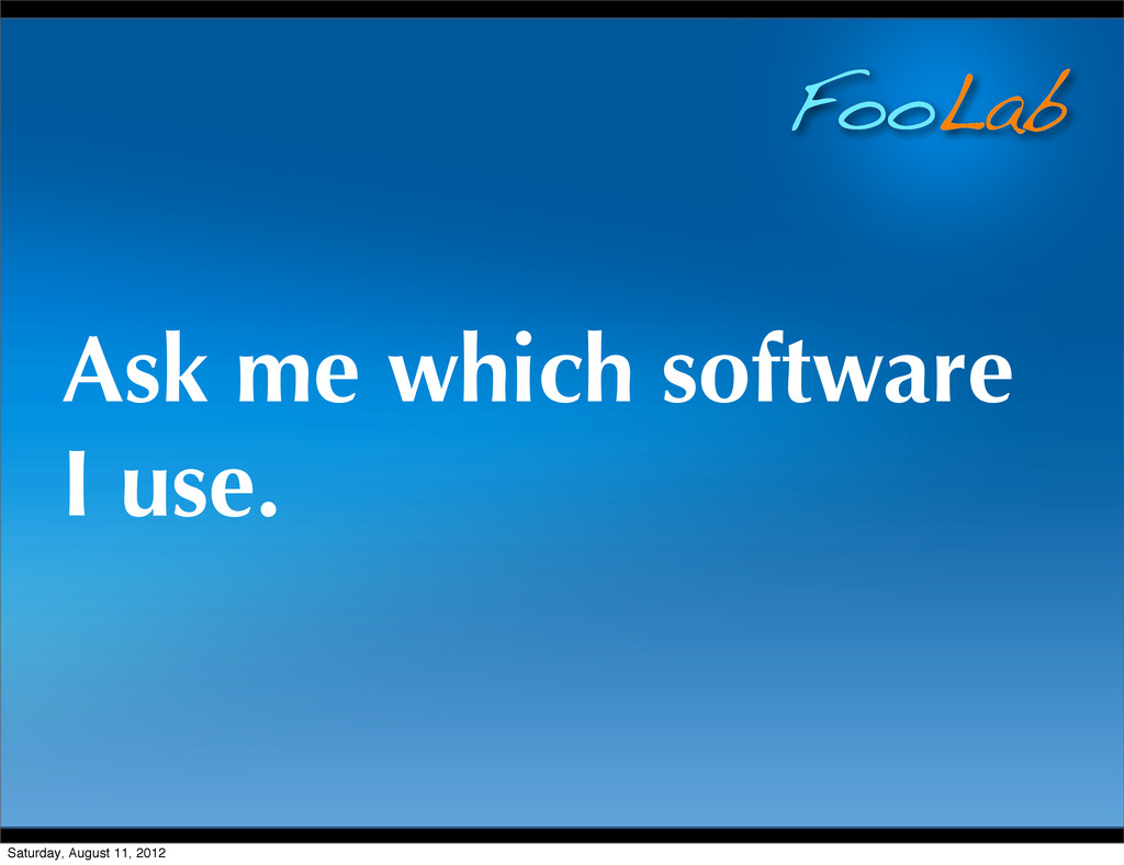 FooLab Ask me which software I use. Saturday, A...