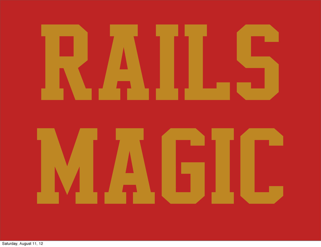Rails magic Saturday, August 11, 12