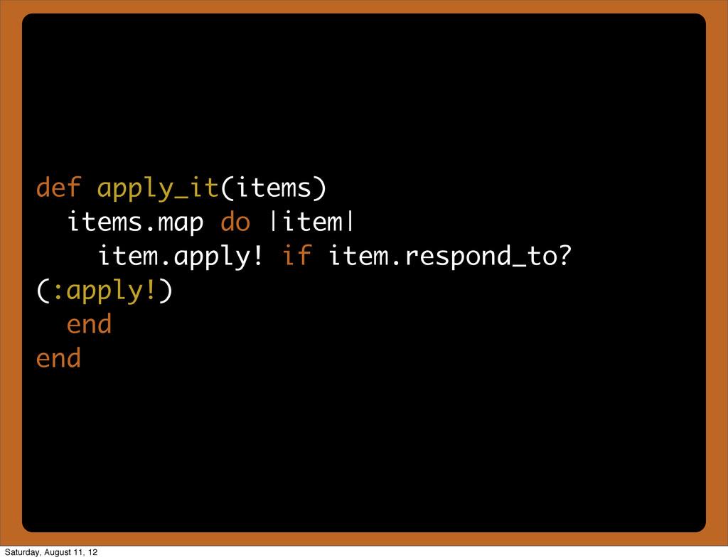 def apply_it(items) items.map do |item| item.ap...