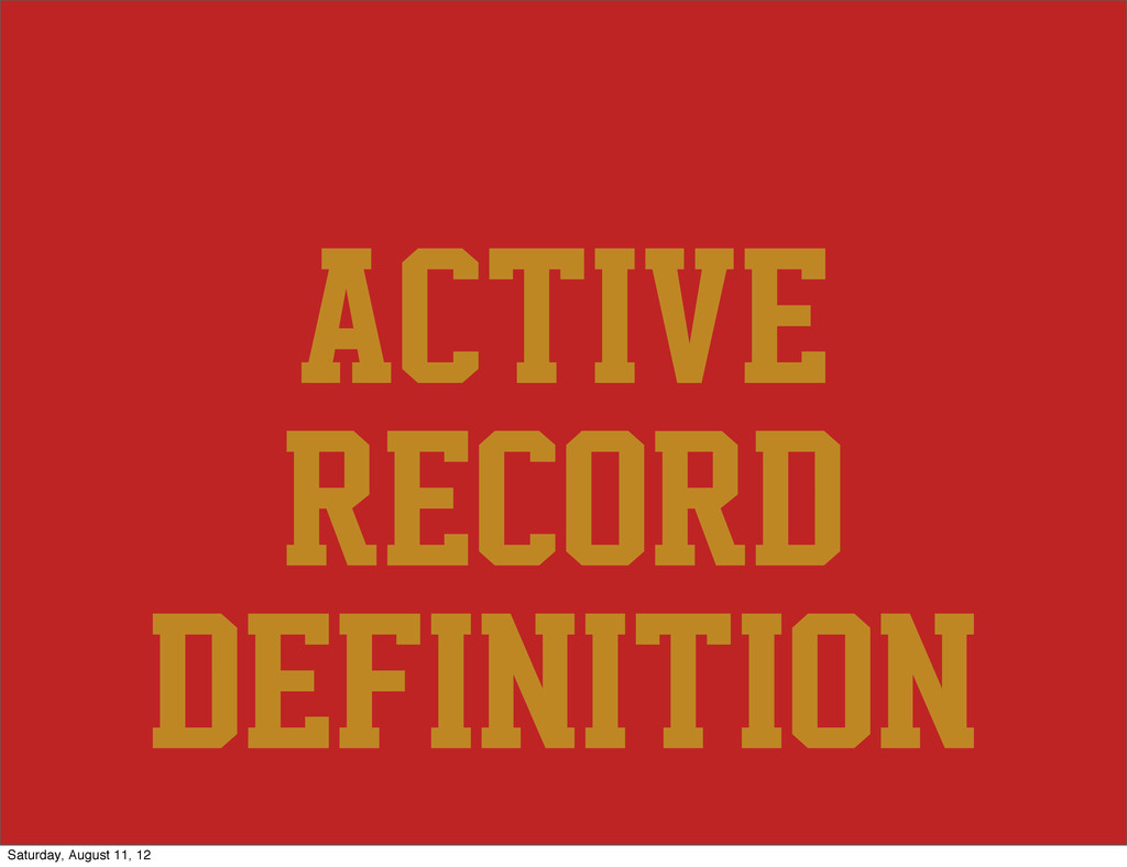 Active Record definition Saturday, August 11, 12