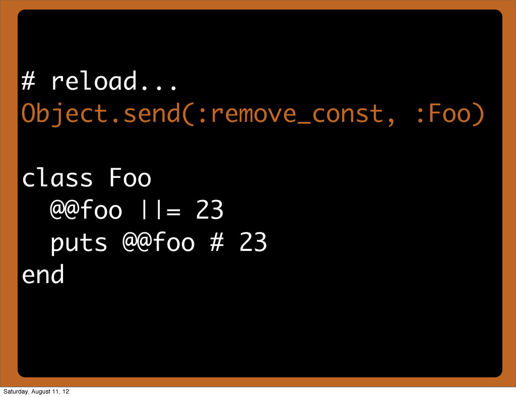 # reload... Object.send(:remove_const, :Foo) cl...