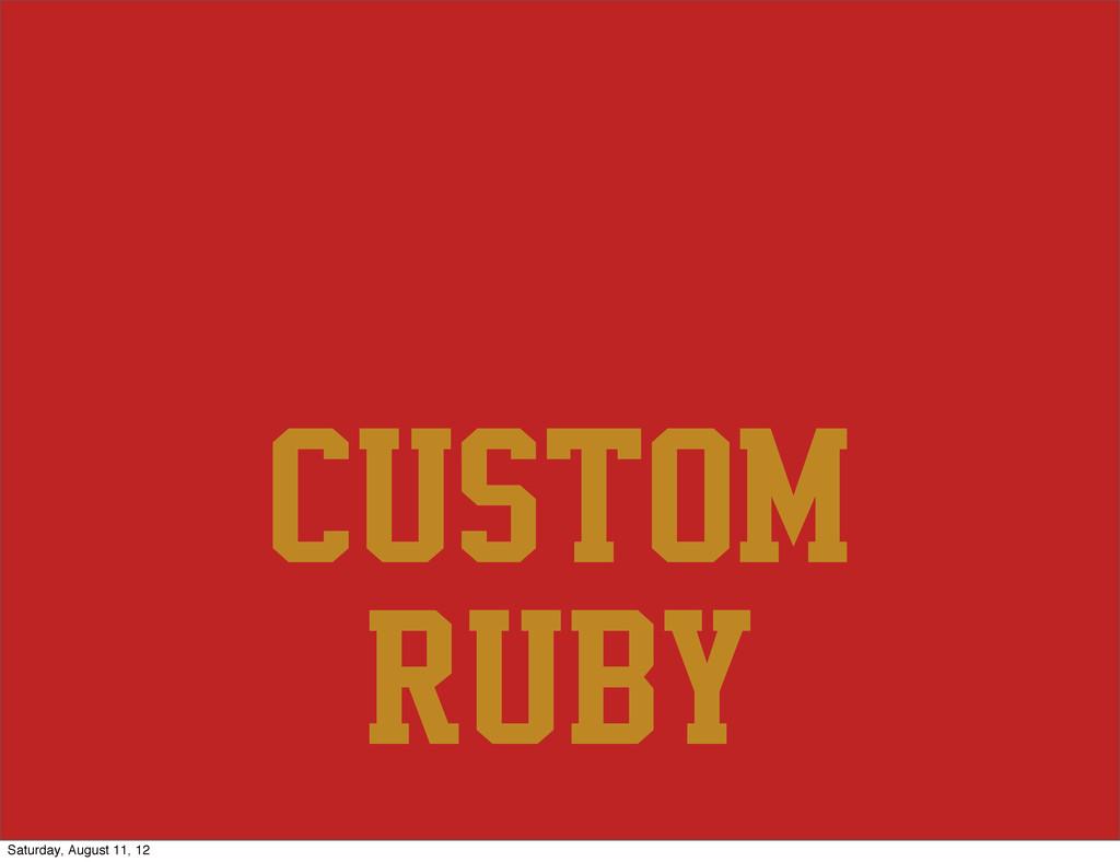 custom ruby Saturday, August 11, 12