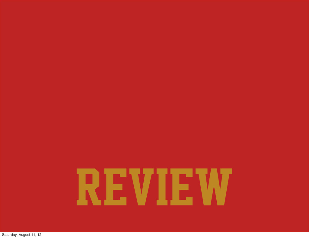 review Saturday, August 11, 12