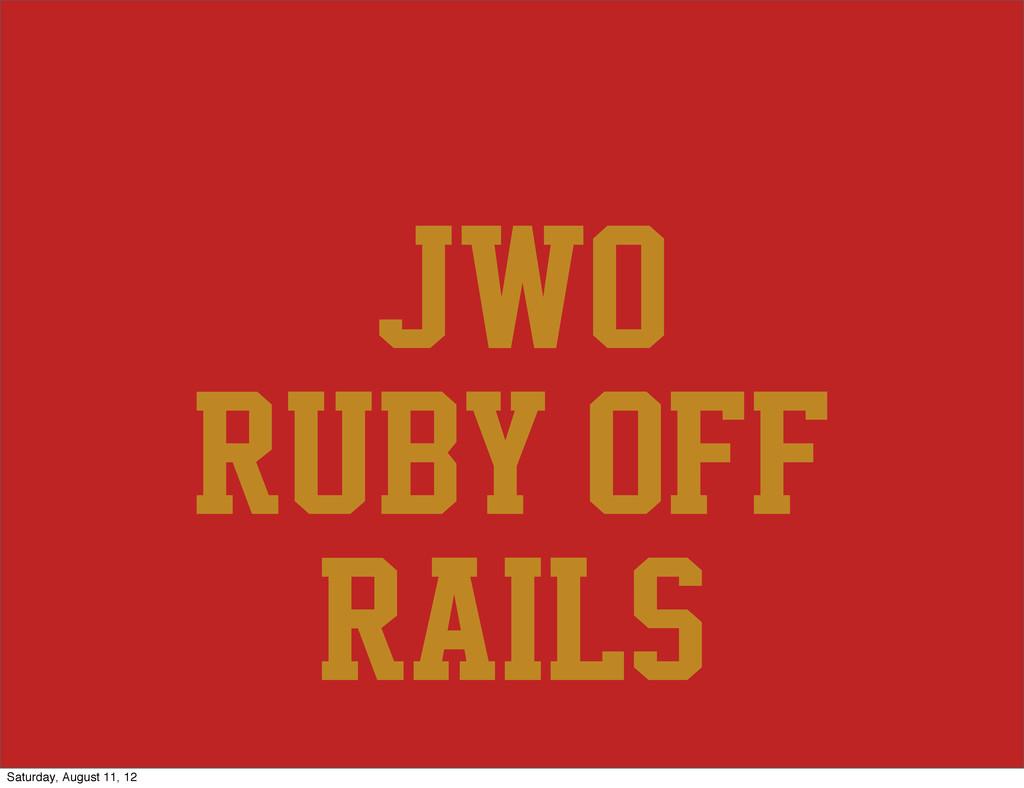 @@jwo ruby off rails Saturday, August 11, 12