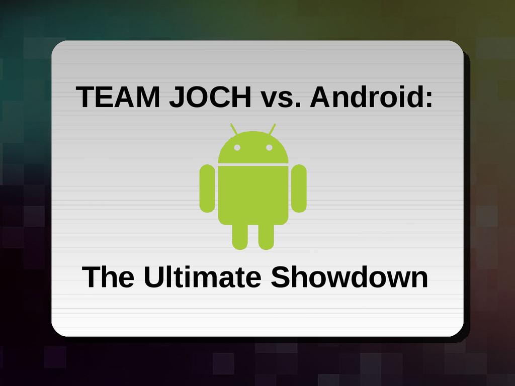 Slide # 1 TEAM JOCH vs. Android - ShmooCon 2011...