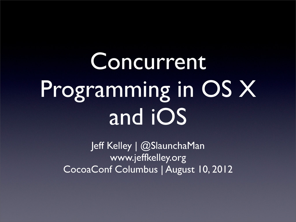 Concurrent Programming in OS X and iOS Jeff Kel...