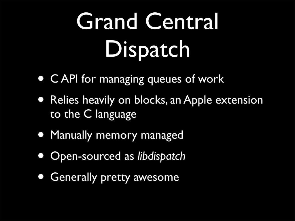 Grand Central Dispatch • C API for managing que...