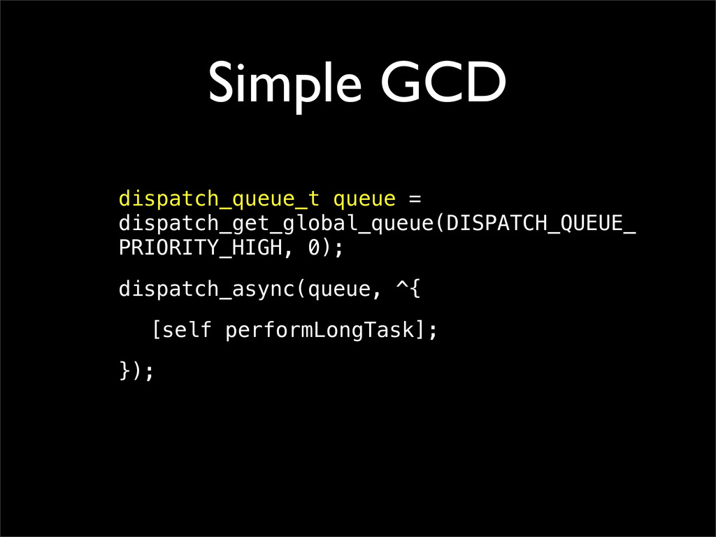 Simple GCD dispatch_queue_t queue = dispatch_ge...