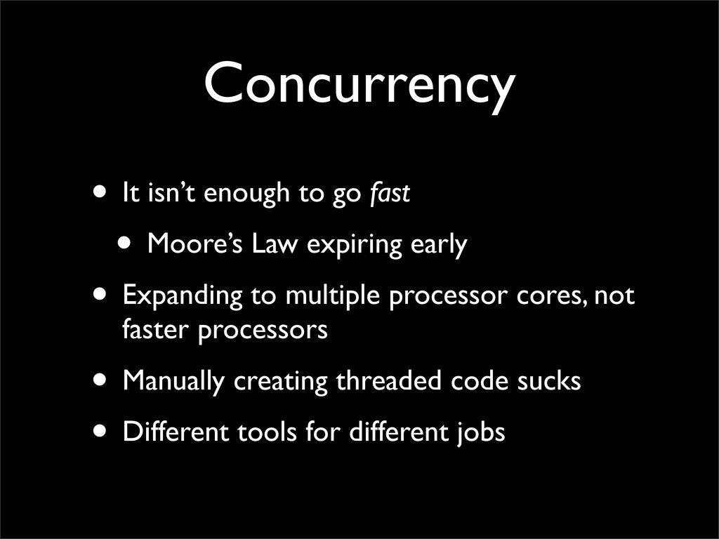 Concurrency • It isn't enough to go fast • Moor...