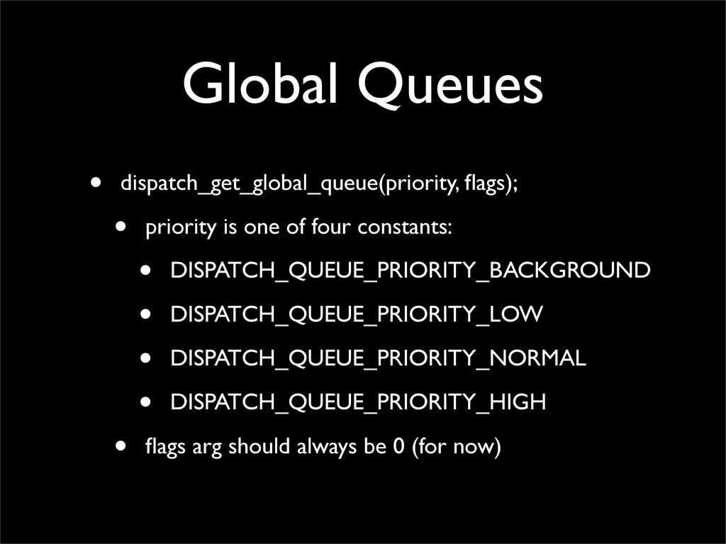 Global Queues • dispatch_get_global_queue(prior...