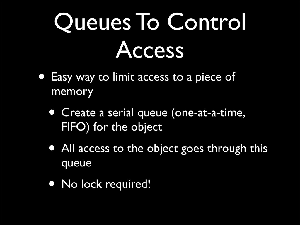 Queues To Control Access • Easy way to limit ac...