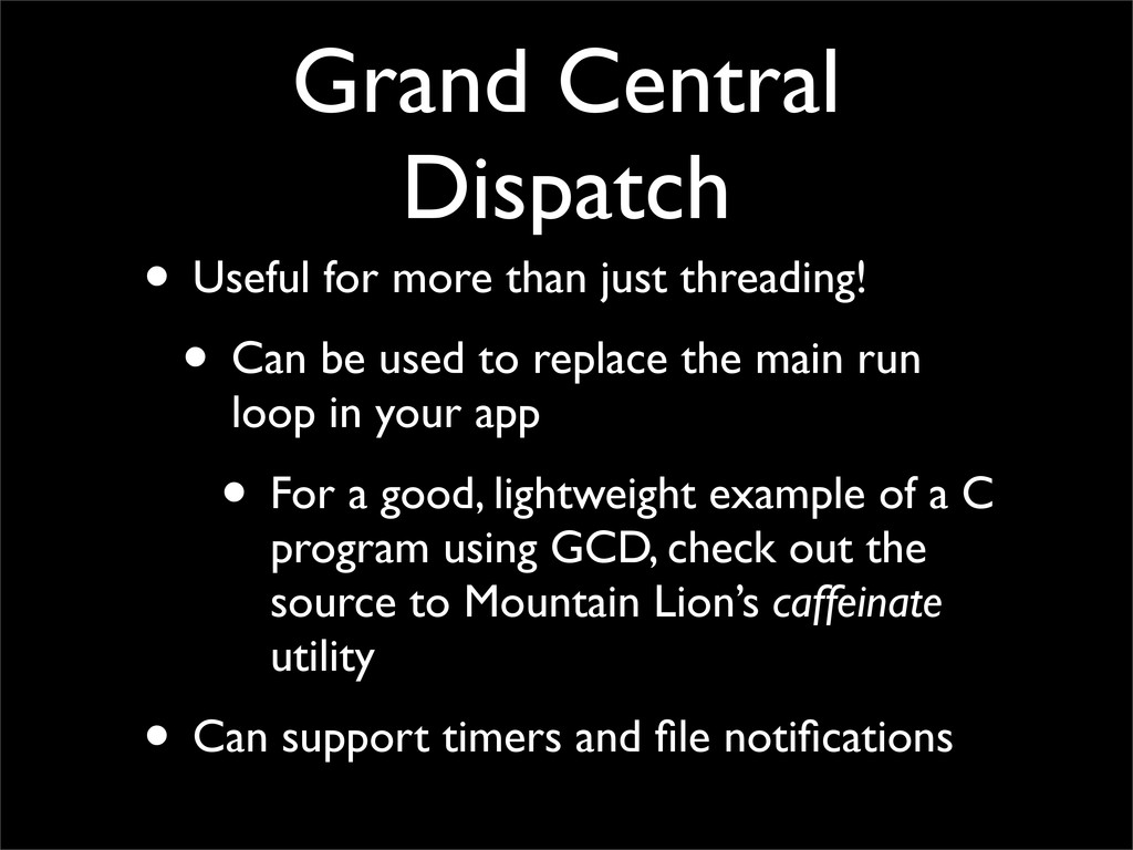Grand Central Dispatch • Useful for more than j...
