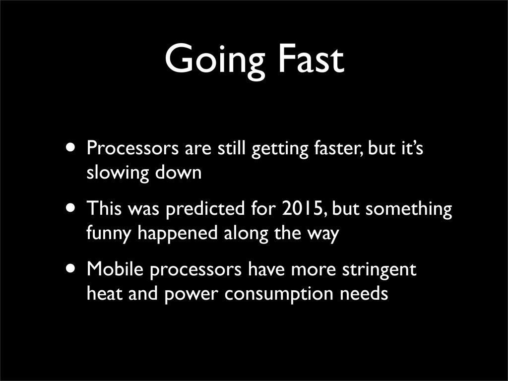 Going Fast • Processors are still getting faste...