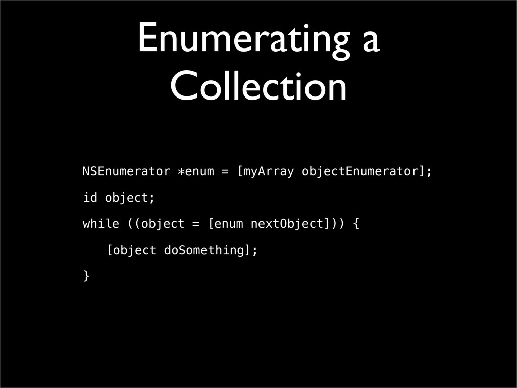 Enumerating a Collection NSEnumerator *enum = [...