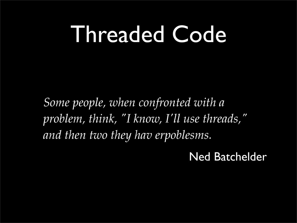 Threaded Code Some people, when confronted with...