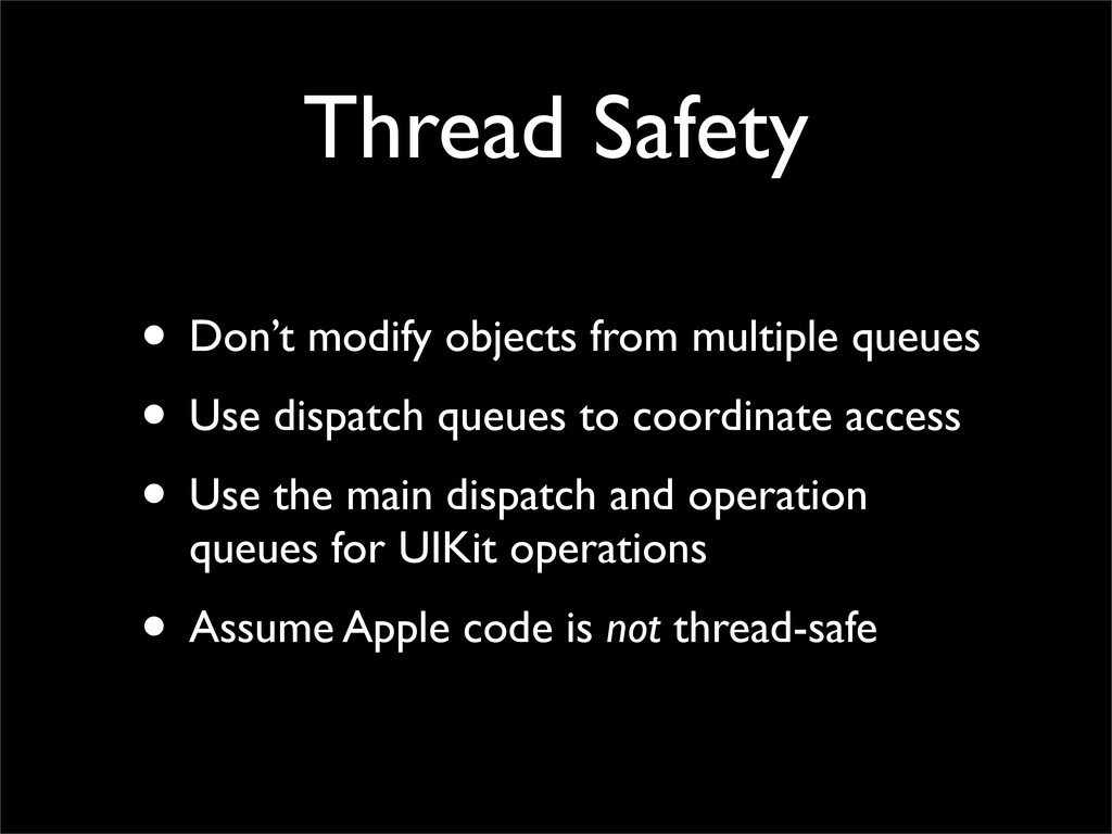 Thread Safety • Don't modify objects from multi...