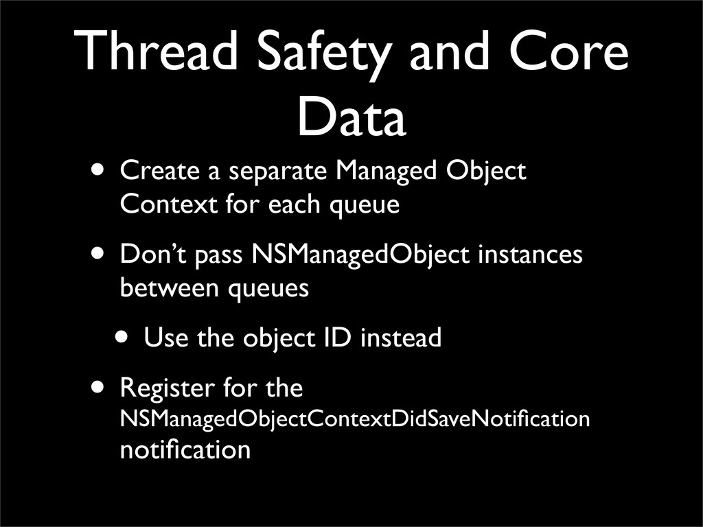 Thread Safety and Core Data • Create a separate...