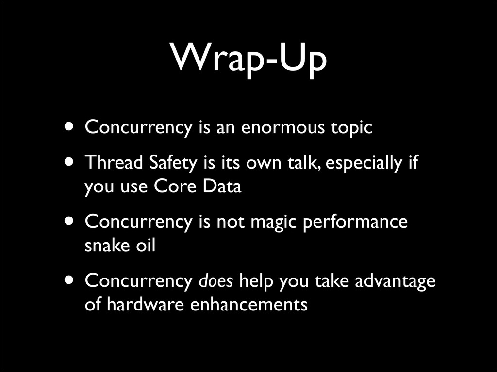 Wrap-Up • Concurrency is an enormous topic • Th...