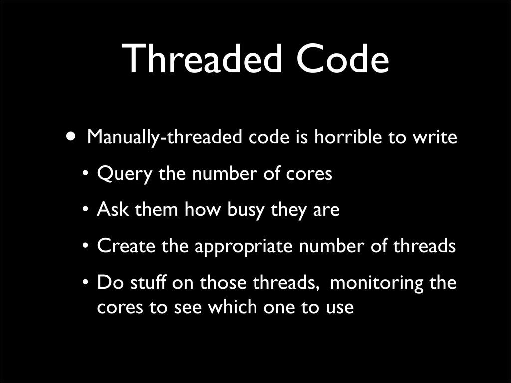Threaded Code • Manually-threaded code is horri...