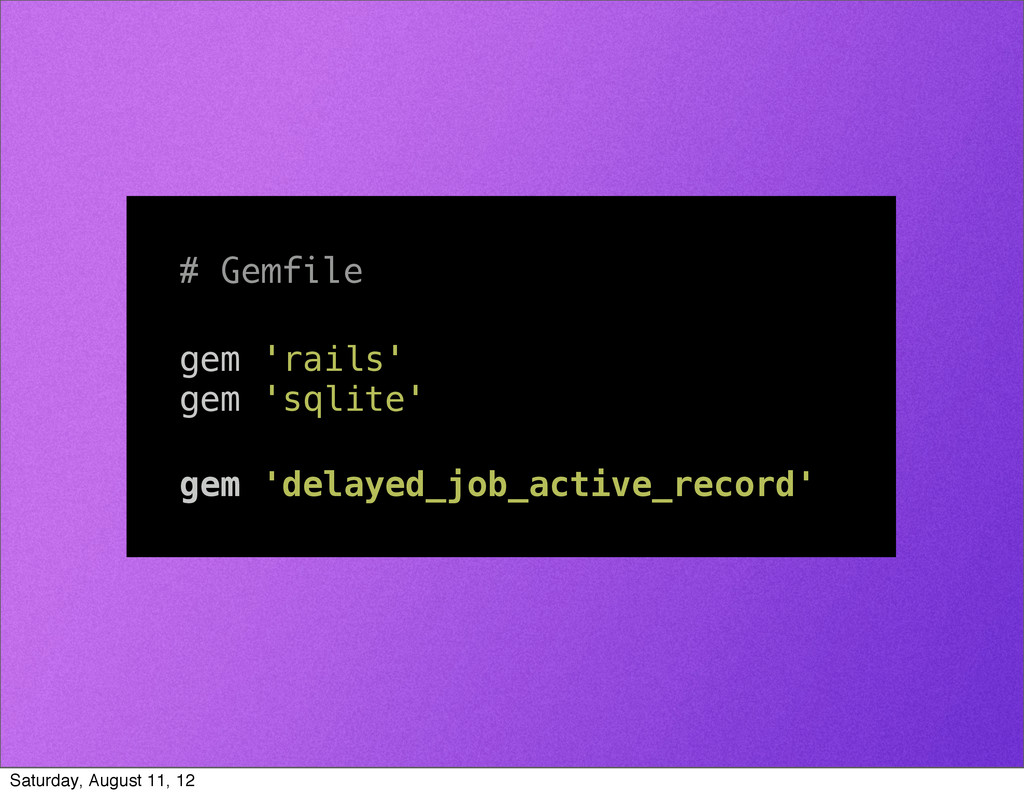 # Gemfile gem 'rails' gem 'sqlite' gem 'delayed...