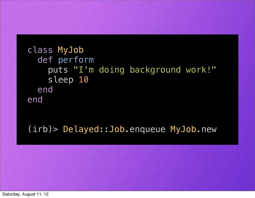 "class MyJob def perform puts ""I'm doing backgro..."