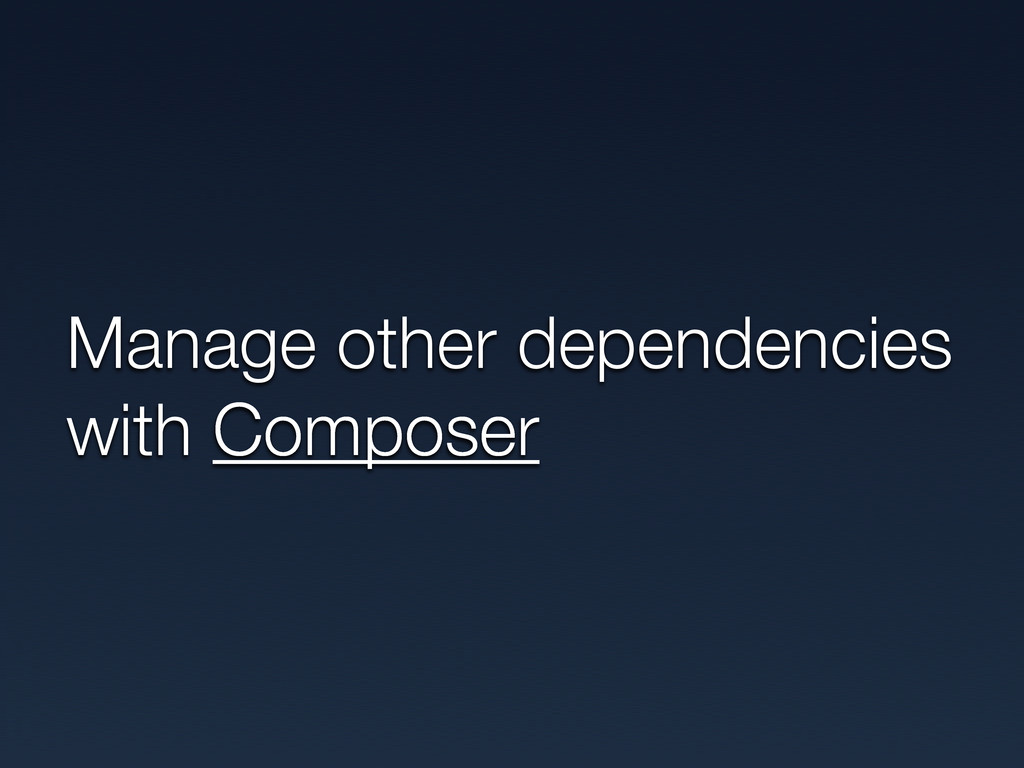 Manage other dependencies with Composer