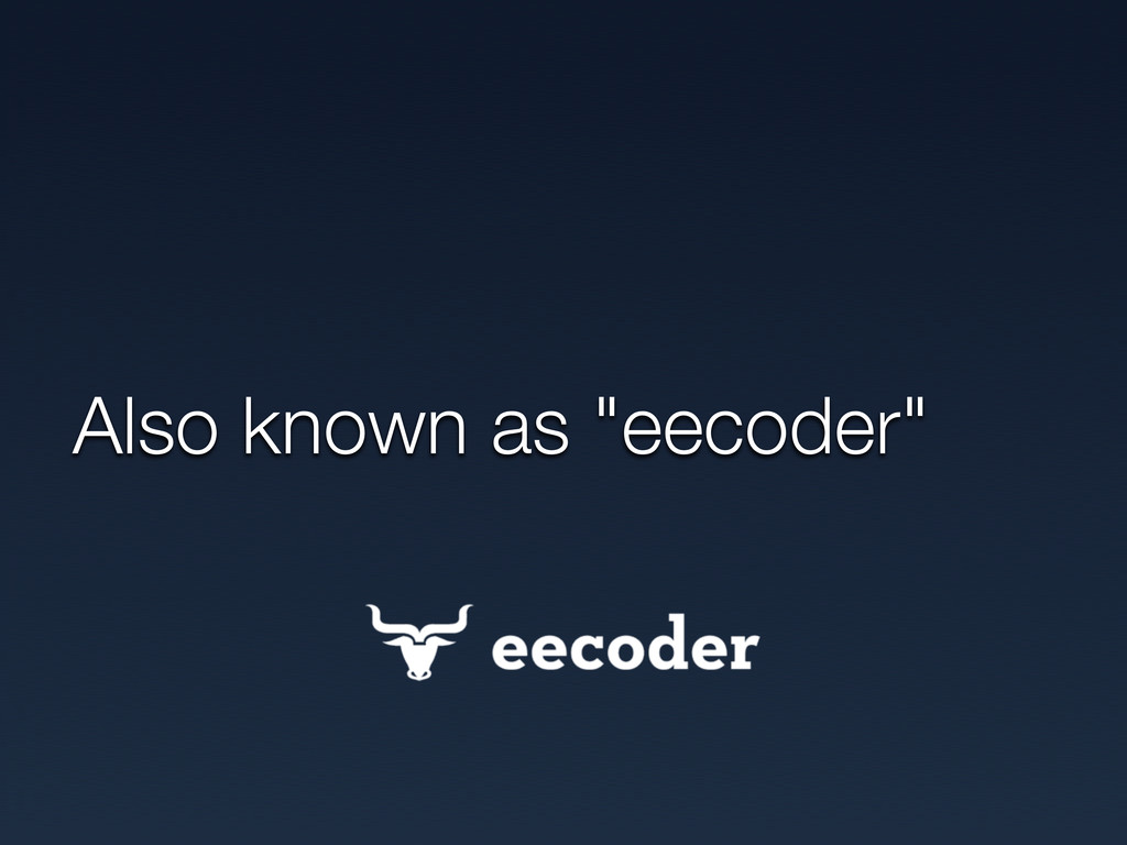 "Also known as ""eecoder"""