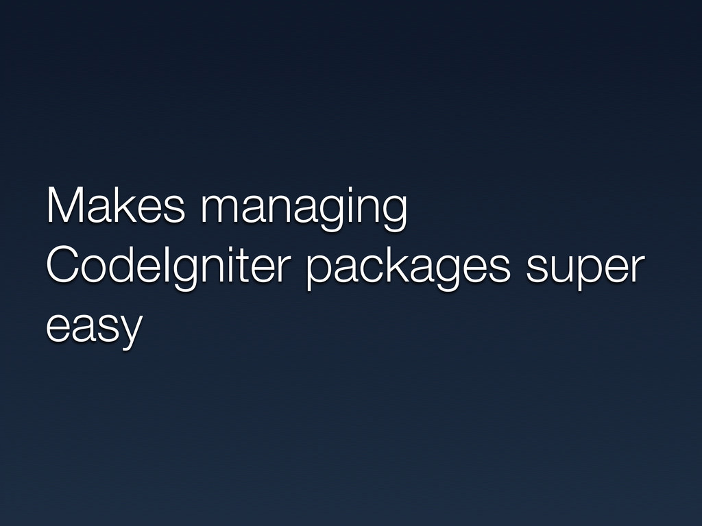 Makes managing CodeIgniter packages super easy