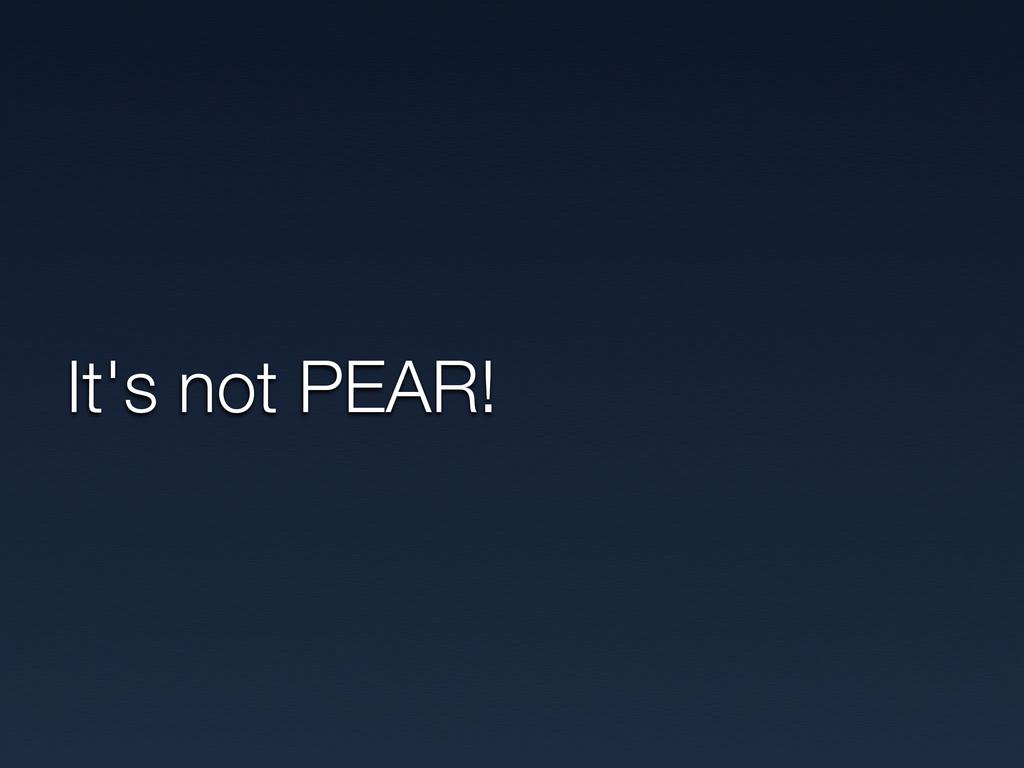 It's not PEAR!