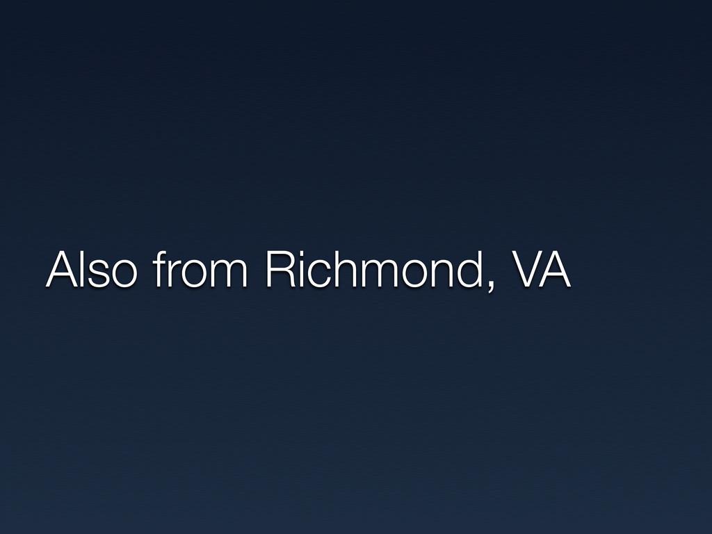 Also from Richmond, VA
