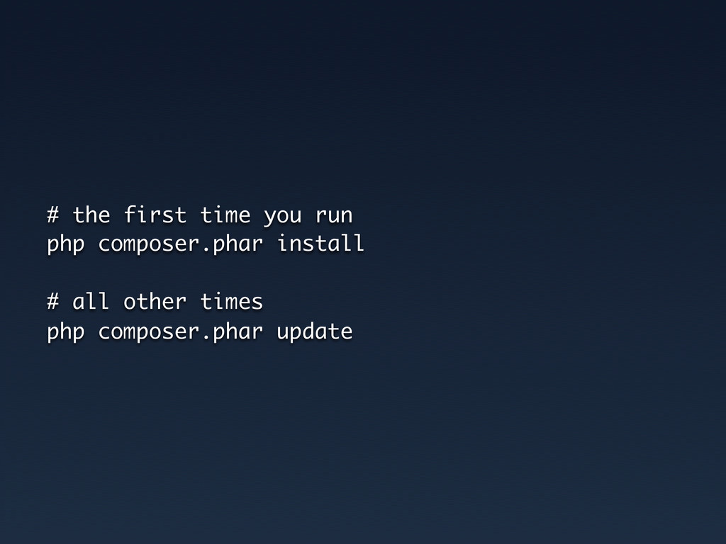 # the first time you run php composer.phar inst...