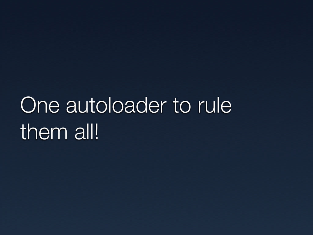 One autoloader to rule them all!