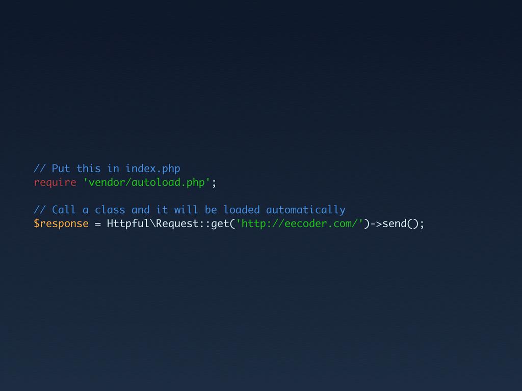 // Put this in index.php require 'vendor/autolo...