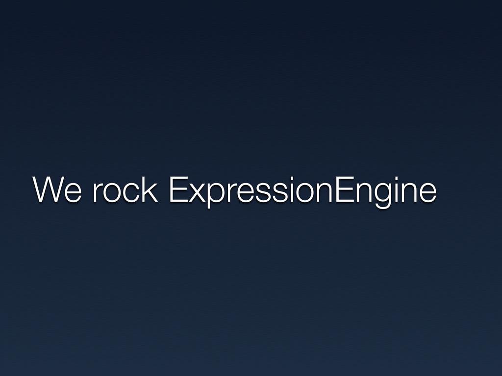 We rock ExpressionEngine