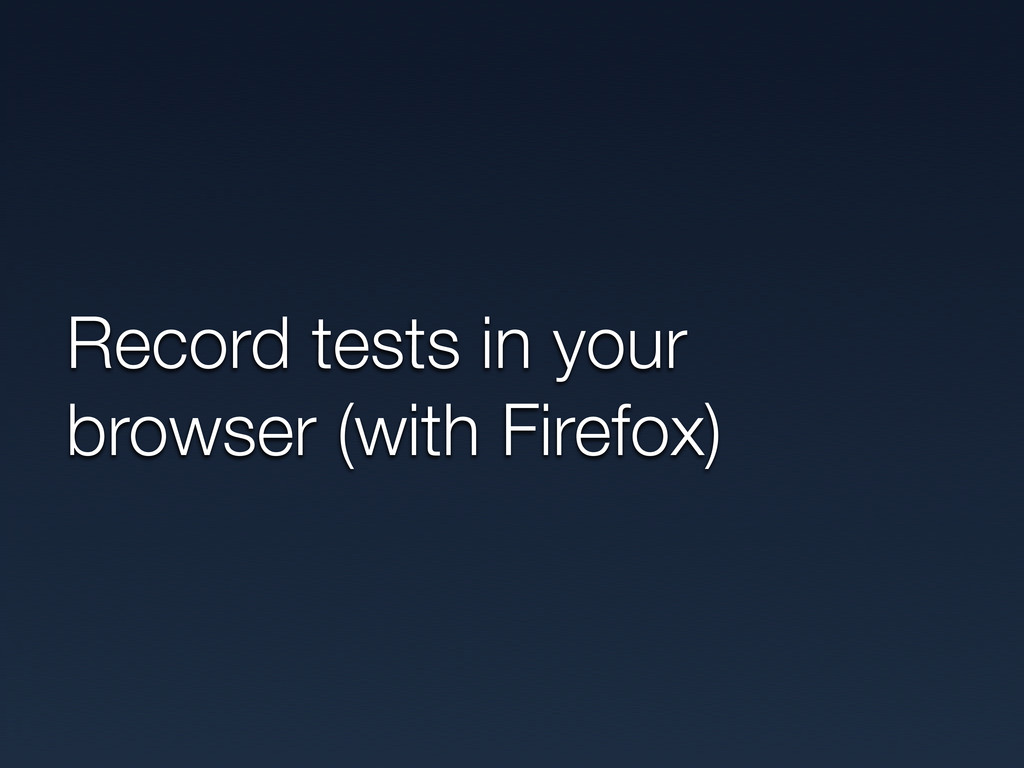 Record tests in your browser (with Firefox)