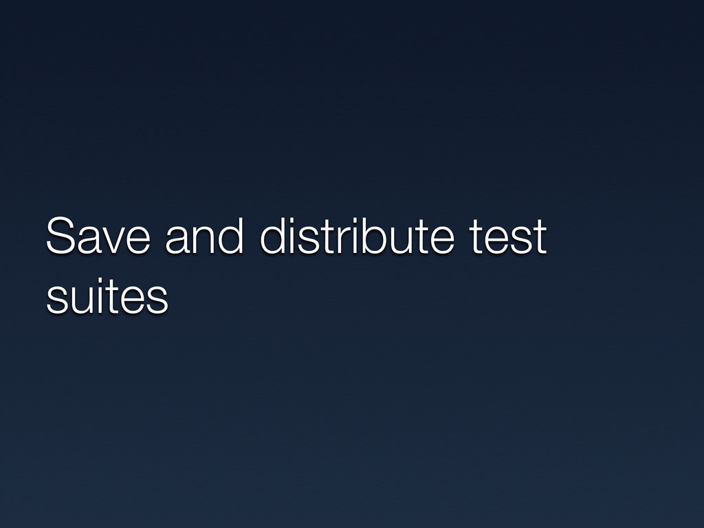 Save and distribute test suites