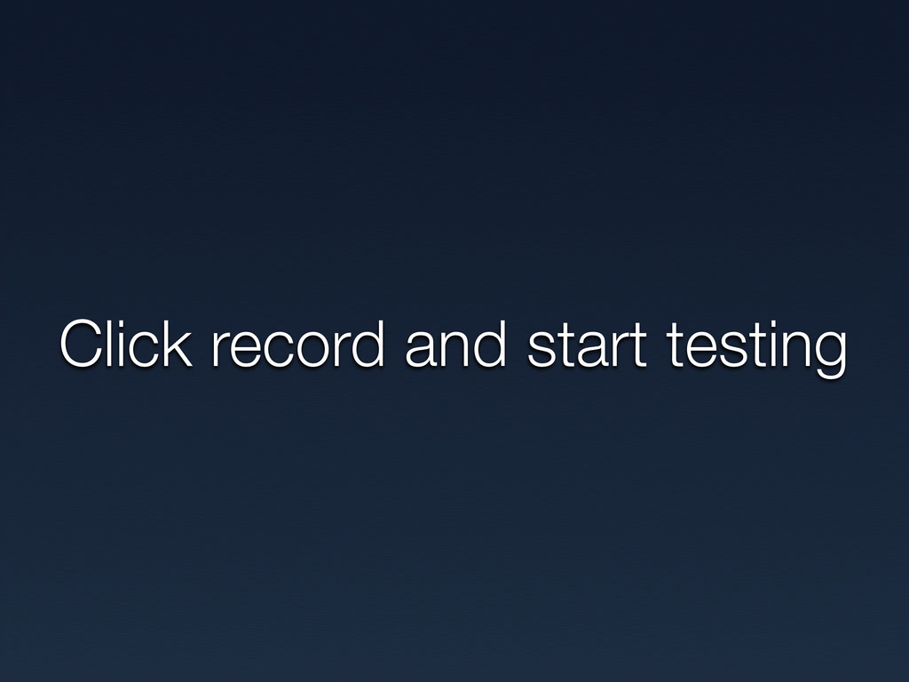 Click record and start testing