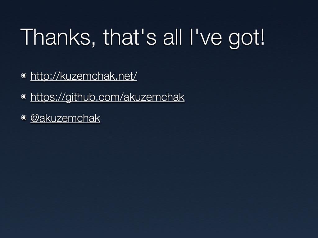 Thanks, that's all I've got! ๏ http://kuzemchak...