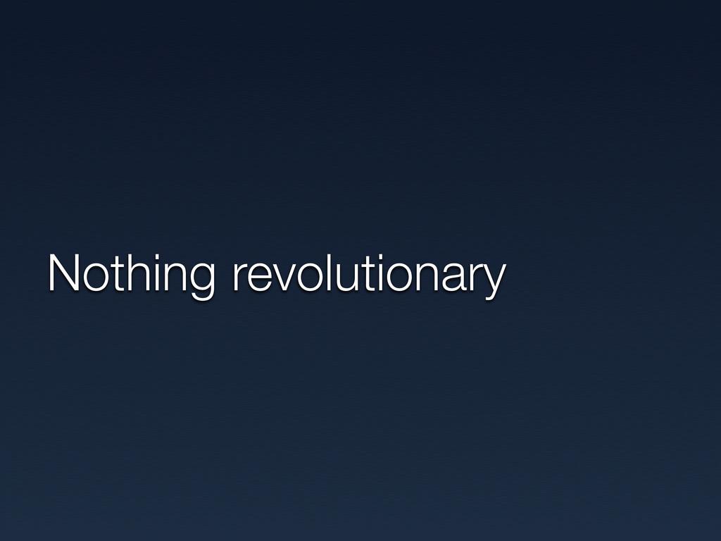 Nothing revolutionary