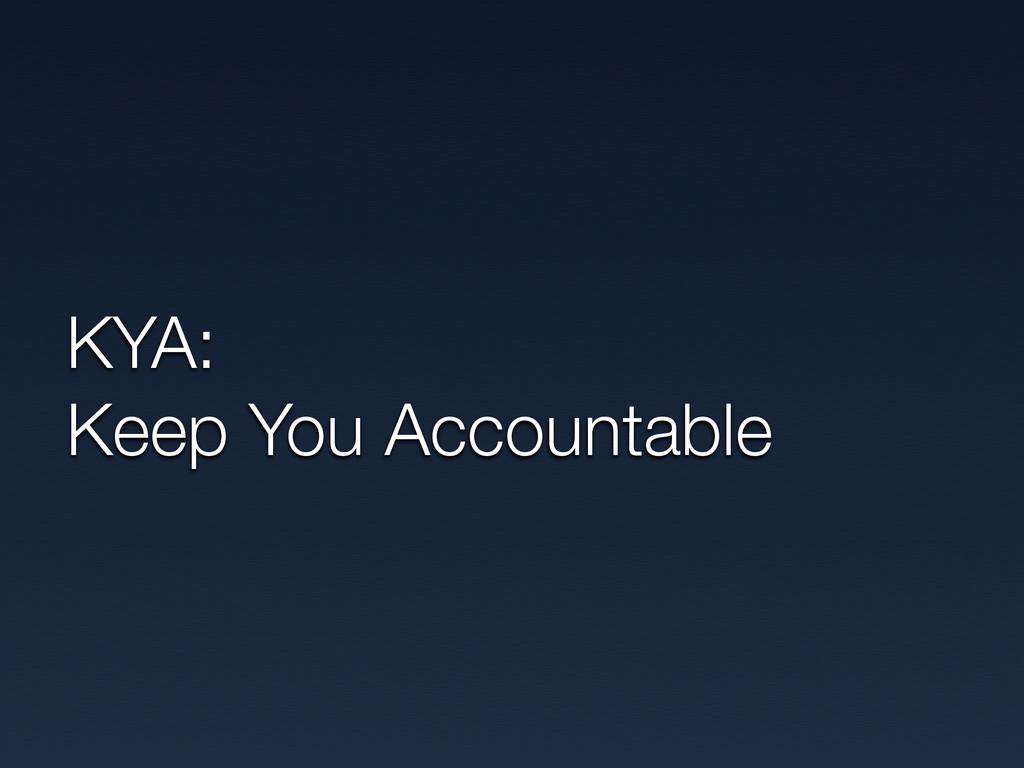 KYA: Keep You Accountable
