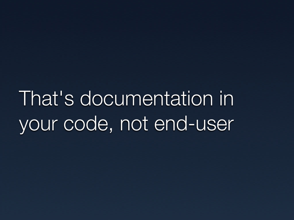 That's documentation in your code, not end-user