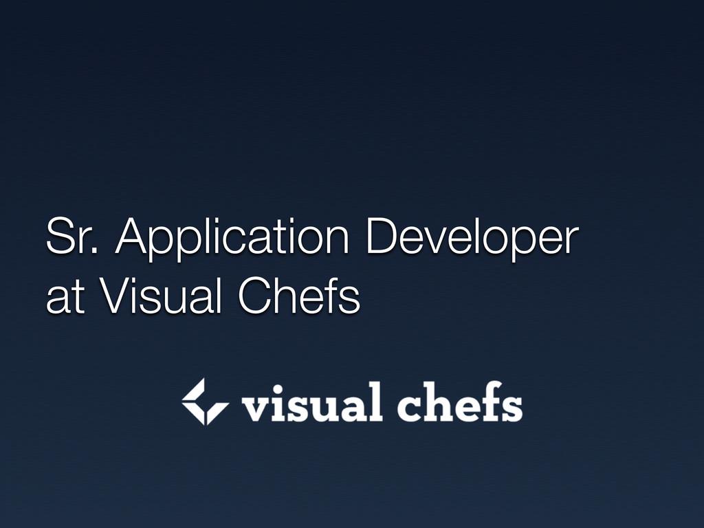 Sr. Application Developer at Visual Chefs