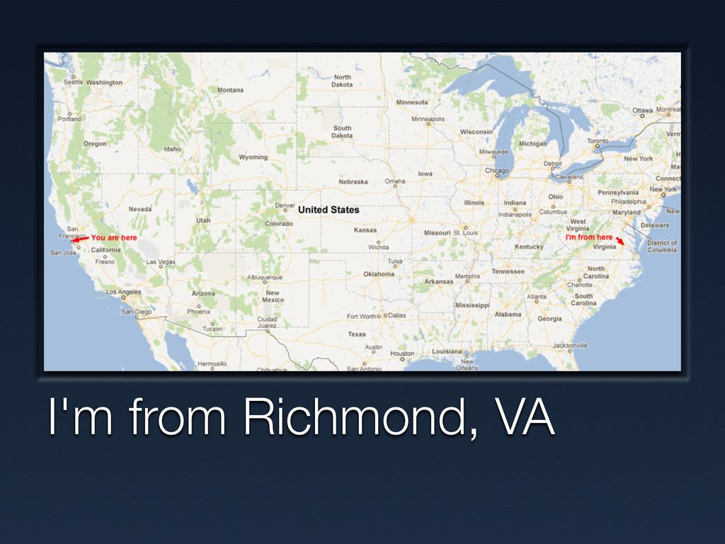 I'm from Richmond, VA